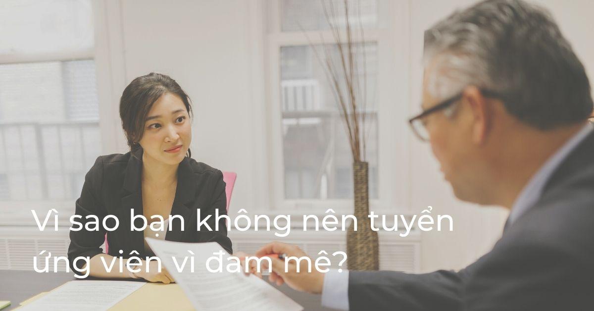 Vì sao bạn không nên tuyển ứng viên vì đam mê?