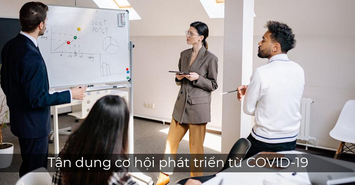 Làm sao để tận dụng cơ hội mà COVID đem lại?